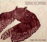 Irish Coffee When The Owl Cries