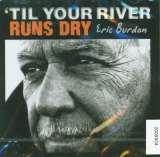 Burdon Eric Til Your River Runs Dry