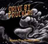 Drive By Truckers Brighter Than Creation's