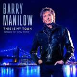 Manilow Barry-This Is My Town: Songs Of