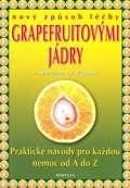 Fontána Nový způsob léčby grapefruitovými jádry - Praktické návody pro každou nemoc od A do Z