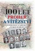 Petrklíč 100 let proher a vítězství o politice a smyslu českých dějin