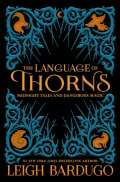 Bardugo Leigh The Language of Thorns: Midnight Tales and Dangerous Magic