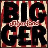 Sugarland-Bigger