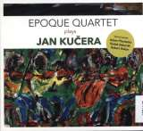 Epoque Quartet Epoque Quartet Plays Jan Kučera