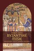 """Pavel Mervart Byzantské misie aneb Je možné udělat z """"barbara"""" křesťana?"""