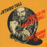 Jethro Tull Too Old To Rock 'N' Roll: Too Young To Die