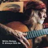 Nelson Willie It Will Always Be
