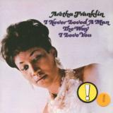 Franklin Aretha I Never Loved A Man The Way That I Love You
